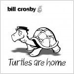 "Bill Crosby, ""Turtles are home"" cover art"